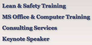 Lean and Safety Training, MS Office and Computer Training, Consulting Services, Keynote Speaker